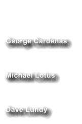 George Cardenas      Michael Lotus   Dave Lundy